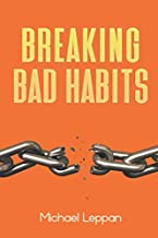 Breaking Bad Habits: How to break bad habits and techniques to change your habits.