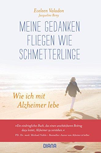 Meine Gedanken fliegen wie Schmetterlinge: Wie ich mit Alzheimer lebe