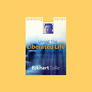 Living the Liberated Life and Dealing with the Pain-Body                   By:                                                                                                                                 Eckhart Tolle                               Narrated by:                                                                                                                                 Eckhart Tolle                      Length: 2 hrs and 49 mins     37 ratings     Overall 4.8