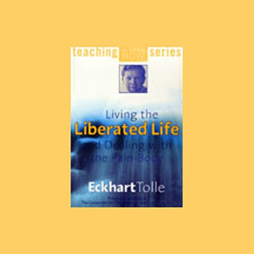 Living the Liberated Life and Dealing with the Pain-Body audiobook cover art