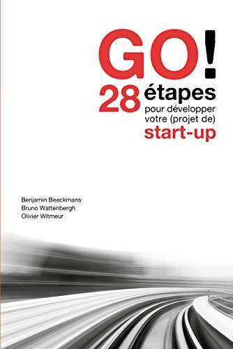 GO!: 28 étapes pour développer votre (projet de) start-up (French Edition)
