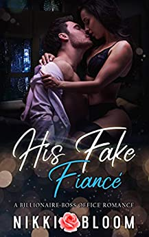 His Fake Fiancé: A Billionaire Boss Office Romance by [Nikki Bloom]