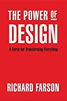 The Power of Design: A Force for Transforming Everything 0978555287 Book Cover