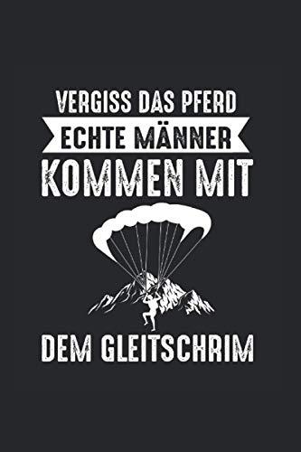 Vergiss das Pferd echte Männer kommen mit dem Gleitschirm: Paragliding Gleitschirmfliegen Notizbuch Tagebuch Liniert A5 6x9 Zoll Logbuch Planer Geschenk