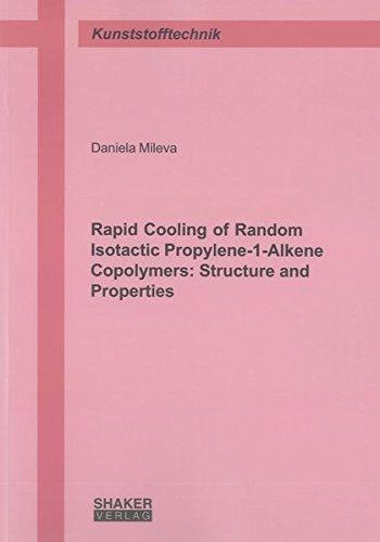 Rapid Cooling of Random Isotactic Propylene-1-Alkene Copolymers: Structure and Properties (Berichte aus der Kunststofftechnik)