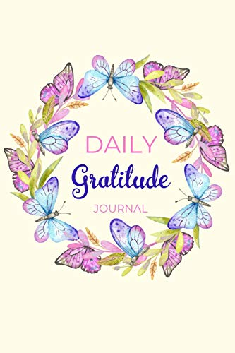 Daily Gratitude Journal: A 52 Week Guide To Cultivate An Attitude Of Gratitude Find Happiness and Peace Daily With Beautiful Floral Butterfly Design For Women(Volume 1)