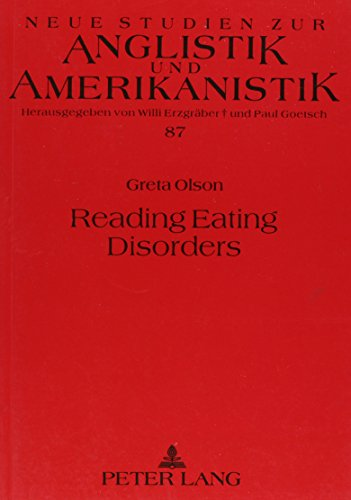 Reading Eating Disorders: Writings on Bulimia and Anorexia as Confessions of American Culture (Neue Studien Zur Anglistik Und Amerikanistik,, Band 87)