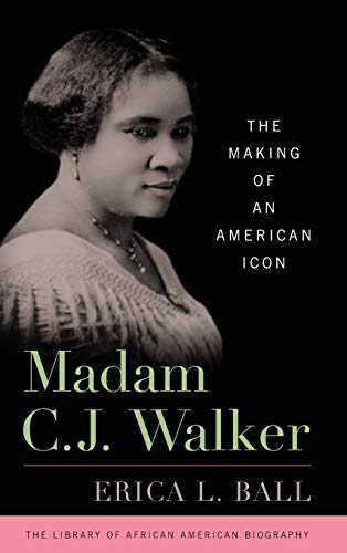 Madam C.J. Walker: The Making of an American Icon (Library of African American Biography)