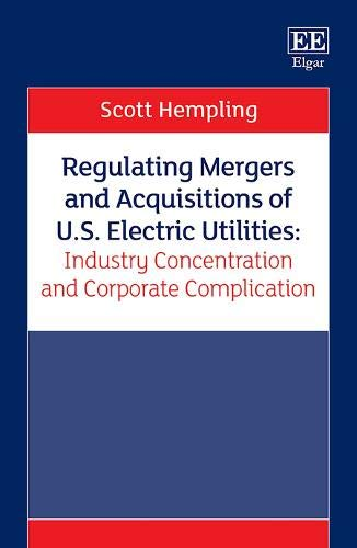 Compare Textbook Prices for Regulating Mergers and Acquisitions of U.S. Electric Utilities: Industry Concentration and Corporate Complication  ISBN 9781839109454 by Scott Hempling