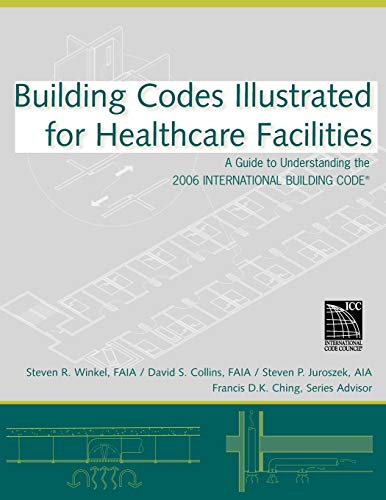 Building Codes Illustrated for Healthcare Facilities: A Guide to Understanding the 2006 International Building Code