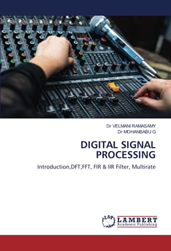 DIGITAL SIGNAL PROCESSING: Introduction,DFT,FFT, FIR & IIR Filter, Multirate