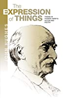 The Expression of Things: Themes in Thomas Hardy's Fiction and Poetry