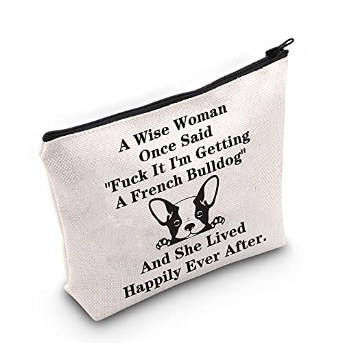 TSOTMO French Bulldog Makeup Bag Dog Lover Gift A wise woman once said 'Fuck it,I'm getting a French Bulldog' Cosmetic Bags For French Bulldog Mom (French Bulldog)