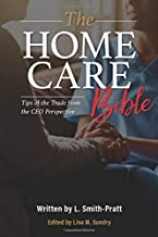 The Home Care Bible: Tips of the Trade from the CEO Perspective
