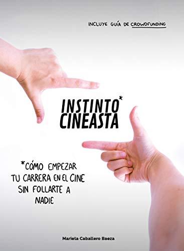 Instinto Cineasta: Cómo empezar tu carrera en el cine sin follarte a nadie
