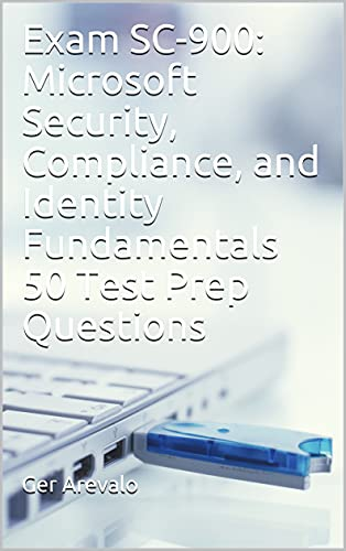 Exam SC-900: Microsoft Security, Compliance, and Identity Fundamentals 50 Test Prep Questions (English Edition)