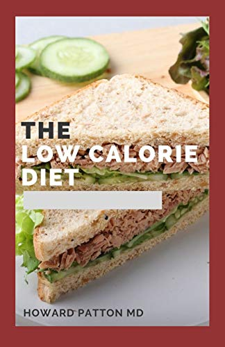 THE LOW CALORIE DIET: The  Convincing Guide To Using Calorie...