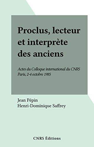 Proclus, lecteur et interprète des anciens: Actes du Colloque international du CNRS, Paris, 2-4 octobre 1985...