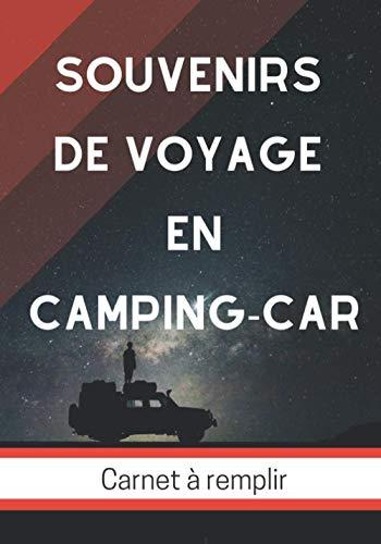 Souvenirs de Voyage en Camping-Car Carnet à Remplir: Pour camping-caristes afin de noter les souvenirs de voyage et et les renseignements pratiques ... Bord adapté aux escapades en caravane ou van