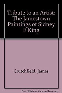 Tribute to an Artist, The Jamestown Paintings of Sidney E. King by James Crutchfield (2007-01-01)