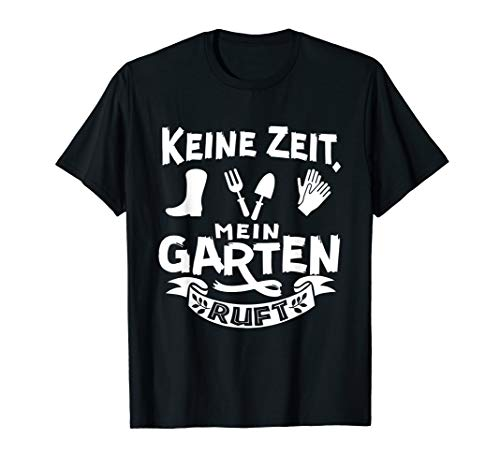 Keine Zeit, Mein Garten Ruft - Hobbygärtner Garten Gärtner T-Shirt