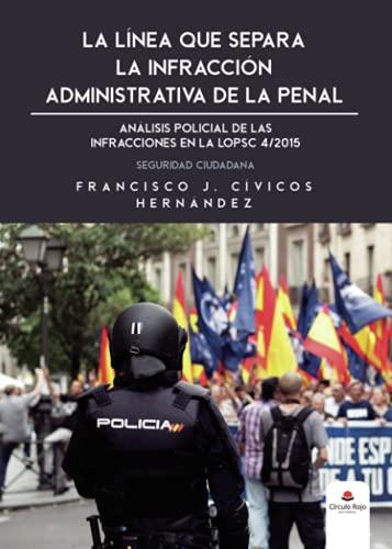 La línea que separa la infracción administrativa de la penal: Análisis policial de las infracciones a LOPSC 4/2015. Seguridad Ciudadana