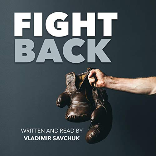 Fight Back: Moving from Deliverance to Dominion Audiobook By Vladimir Savchuk cover art