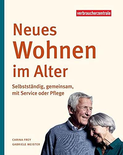 Neues Wohnen im Alter: Selbstständig, gemeinsam, mit Service oder Pflege