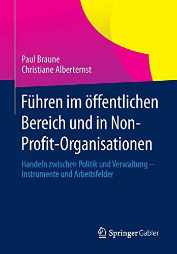 Führen im öffentlichen Bereich und in Non-Profit-Organisationen: Handeln zwischen Politik und Verwaltung - Instrumente und Arbeitsfelder
