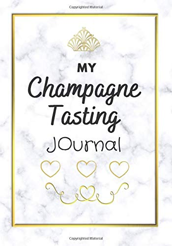 """My Champagne Tasting Journal: An easy notebook to fill-in for all the women champagne lovers. A perfect gift to help you out remembering all your Champagne Tastings. 7"""" x 10"""". 100 pages"""