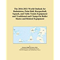 The 2016-2021 World Outlook for Badminton, Paint Ball, Racquetball, Squash, and Table Tennis Equipment and Traditional and Clamp-On Roller Skates and Related Equipment