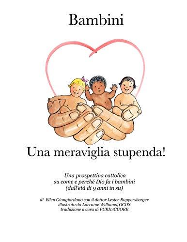 Bambini Una meraviglia stupenda!: Una prospettiva cattolica su come e perché Dio fa i bambini (dall'età di 9 anni in su)