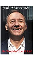 Bob Mortimer: He Wouldn't Let it Lie!