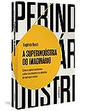 Autêntica A superindústria do imaginário: Como o Capital transformou o olhar em trabalho e se apropriou de tudo Que é visível