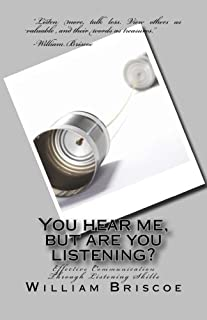 You Hear Me, But Are You Listening?: Effective Communication Through Listening Skills