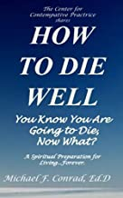 How to Die Well: You Know You Are Going to Die...Now What?