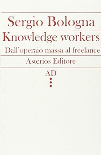 Knowledge workers. Dall'operaio massa al freelance (AD)