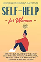 Self-Help for Women: Improve your Relationship and solve Fear and Insecurities. Learn Attraction, what Influence our Thoughts and Cognitive Behavioral therapy.