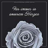 Kondolenzbuch - Für immer in unserem Herzen: Trauer Gästebuch für die Trauerfeier und Beerdigung zum Hineinschreiben von Beileidsbekundungen und liebevollen Erinnerungen - Motiv Rose
