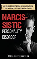 Narcissistic Personality Disorder: How to Understand the Signs of Narcissism Saving your Life from a Fate of Psychological Abuse (Codepedency, Abuse & Trauma)