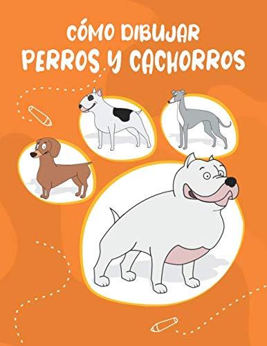 Cómo Dibujar Perros y Cachorros: Paso a paso Dibuja perros y cachorros lindos y divertidos. Libro para dibujar y colorear para niños y principiantes, cubierta naranja con perros