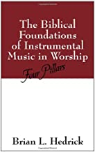 The Biblical Foundations of Instrumental Music in Worship: Four Pillars