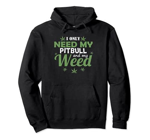 Only Need My Pitbull And My Weed Funny Marijuana Stoner Sudadera con Capucha