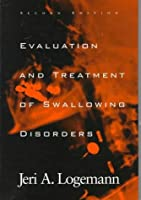 Evaluation and Treatment of Swallowing Disorders by Jeri A. Logemann(1997-11-01)