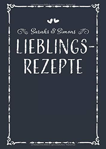 Sarahs & Simons Lieblingsrezepte: A4 Rezeptbuch zum Selberschreiben mit Inhaltsverzeichnis, Personalisiertes Kochbuch für Paare zum Eintragen von 100 ... Geschenk für Pärchen Verliebte Partner