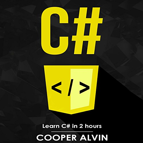 C#: Learn C# in 2 Hours and Start Programming Today! cover art