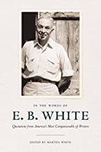 In the Words of E. B. White: Quotations from America's Most Companionable of Writers