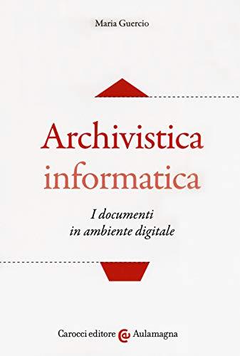 Archivistica informatica. I documenti in ambiente digitale
