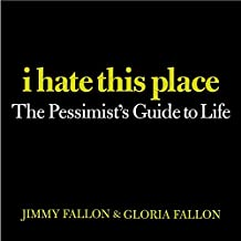 [(I Hate This Place : The Pessimists Guide to Life)] [By (author) Jimmy Fallon ] published on (June, 2004)