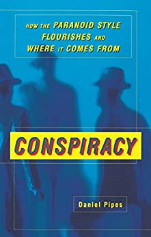 Conspiracy: How the Paranoid Style Flourishes and Where It Comes From by [Daniel Pipes]